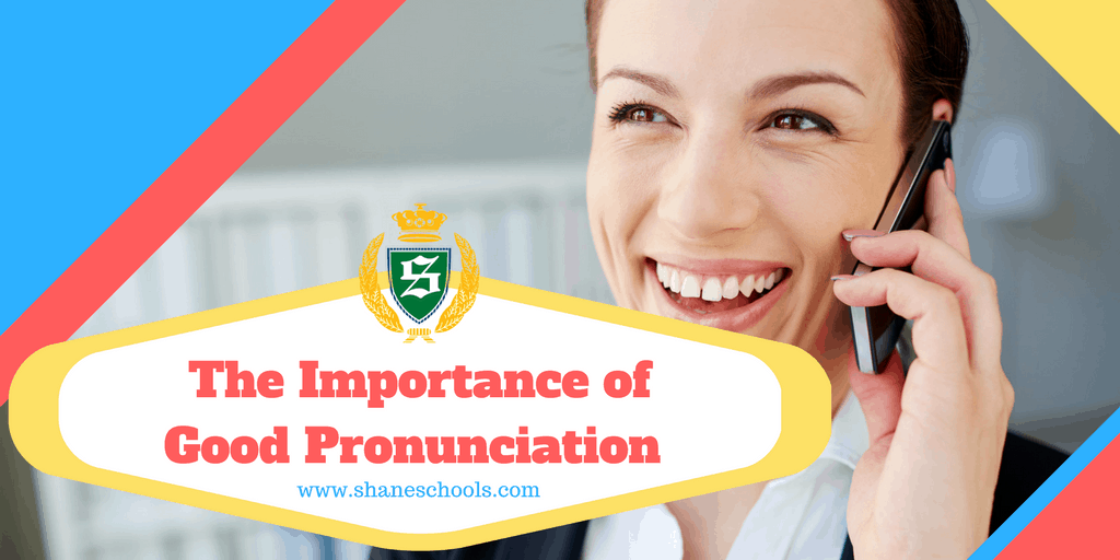 The Importance of Good Pronunciation - Shane English Schools